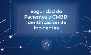 Seguridad de Pacientes y CMBD: Identifiación de Incidentes